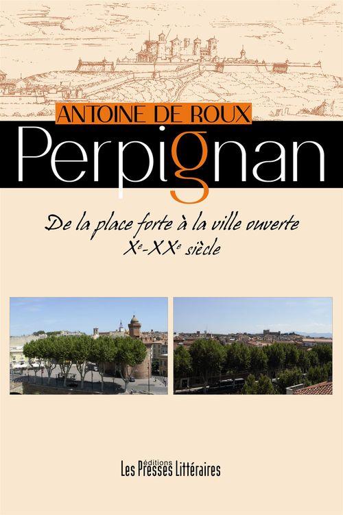 Perpignan - De la place forte à la ville ouverte Xe-XXe siècle