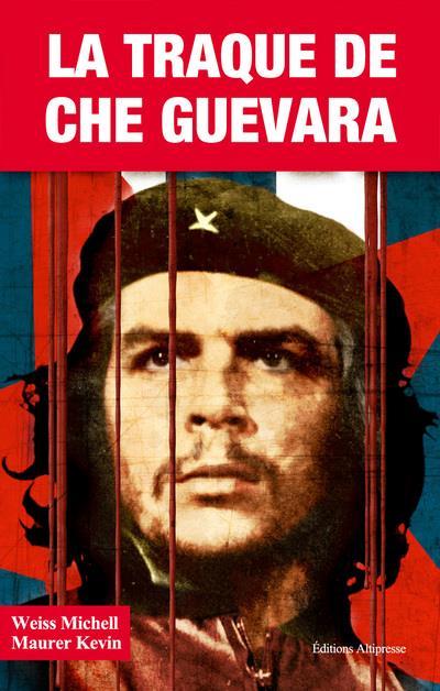 La traque de Che Guevara ; l'élimination du révolutionnaire