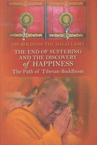 The End Of Suffering And The Discovery Of Happiness - The Path Of Tibetan Buddhism