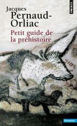 Petit Guide de la préhistoire  - Jacques Pernaud-Orliac