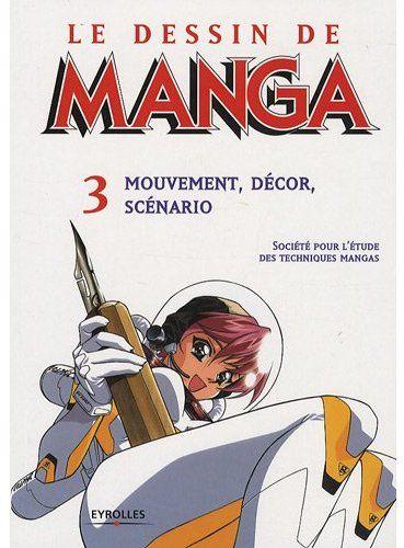 Le dessin de manga t.3 ; mouvement, décor, scénario