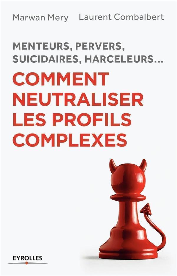 Menteurs pervers suicidaires harceleurs... comment neutraliser les profils complexes