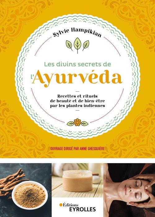 Les divins secrets de l'ayurveda ; recettes et rituels de beauté et de bien-être par les plantes indiennes