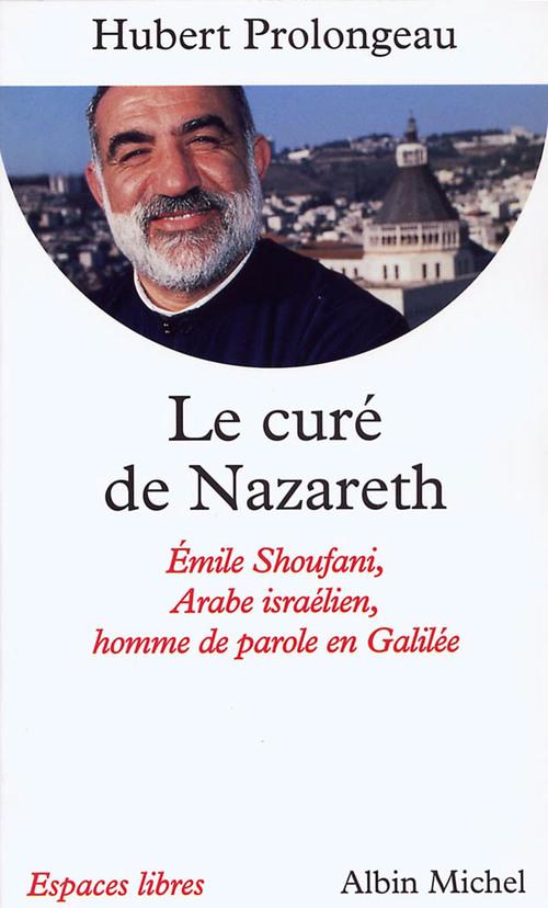Le cure de nazareth - emile shoufani, arabe israelien, homme de parole en galilee