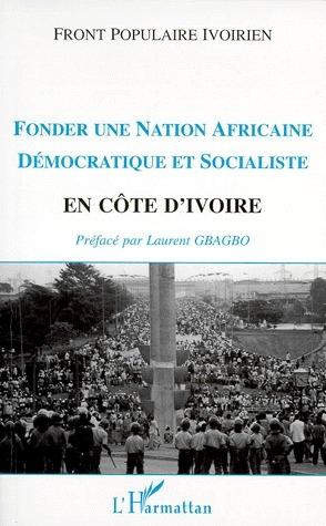 FONDER UNE NATION AFRICAINE DÉMOCRATIQUE ET SOCIALISTE EN CÔTE D'IVOIRE  - Front Populaire Ivoirien