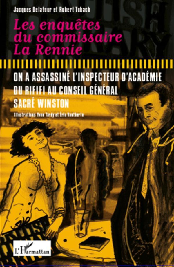 Les enquetes du commissaire La Rennie ; on a assassine l'inspecteur d'académie ; du rififi au conseil général ; sacré Winston