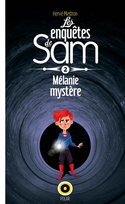 Les enquêtes de Sam t.2 ; Mélanie mystère