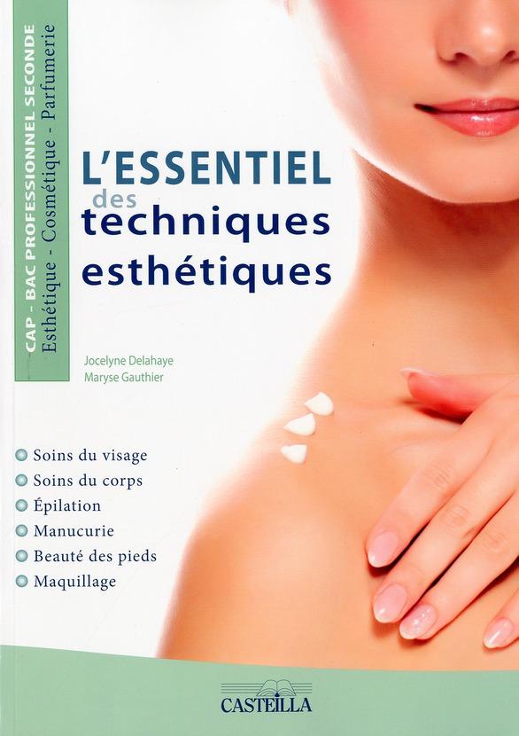 L'Essentiel Des Techniques Esthetiques ; Cap ; Bac Professionnel Seconde ; Esthetique - Cosmetique - Parfumerie