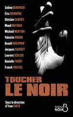 Vente Livre Numérique : Toucher le noir  - Danielle Thiéry - Maud MAYERAS - Laurent Scalese - Éric CHERRIERE - Ghislain Gilberti - Franck Thilliez - Collectif