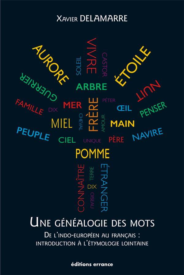Une généalogie des mots ; de l'indo-européen au français : introduction à l'étymologie lointaine