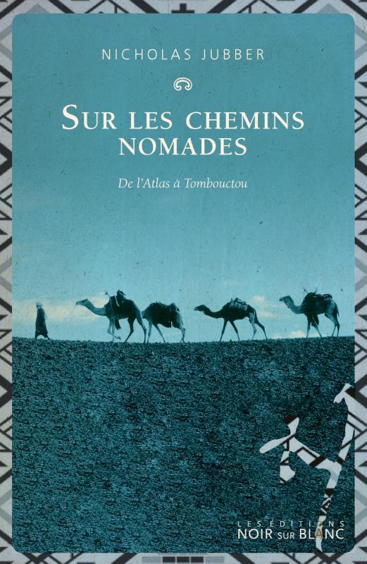 Sur les chemins nomades ; de l'Atlas à Tombouctou
