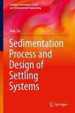 Sedimentation Process and Design of Settling Systems  - Alak De