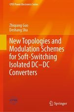 New Topologies and Modulation Schemes for Soft-Switching Isolated DC-DC Converters  - Deshang Sha - Zhiqiang Guo