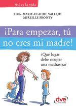 Vente Livre Numérique : ¡Para empezar, tú no eres mi madre!. ¿Qué lugar debe ocupar una madrastra?  - Mireille Fronty - Dra. Marie-Claude Vallejo