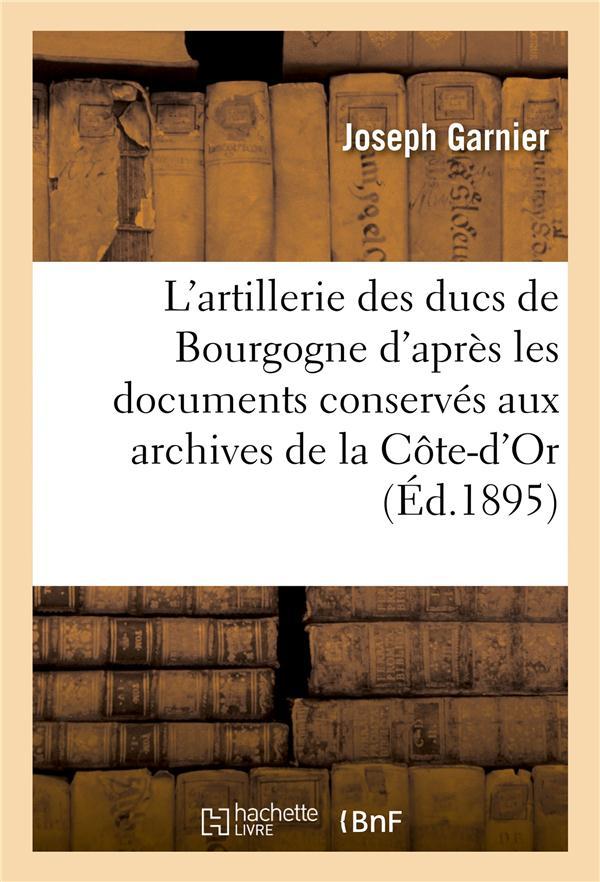 L'artillerie des ducs de bourgogne  d'apres les documents conserves aux archives de la cote-d'or