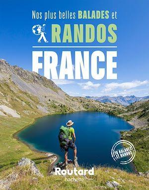 guide du Routard ; nos plus belles balades et randos en France