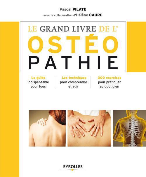 Le grand livre de l'ostéopathie ; le guide indispensable pour tous