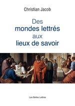 Vente Livre Numérique : Des Mondes lettrés aux lieux de savoir  - Christian Jacob