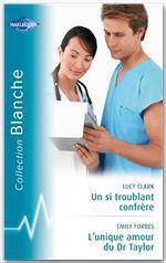 Vente Livre Numérique : Un si troublant confrère - L'unique amour du Dr Taylor (Harlequin Blanche)  - Emily Forbes - Lucy Clark