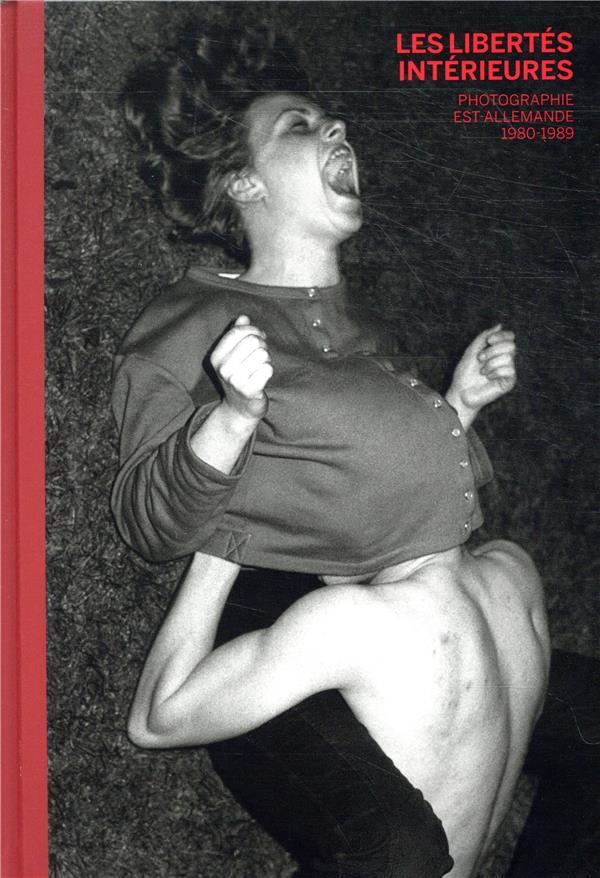 Les libertés intérieures ; photographie est-allemande, 1980-1989