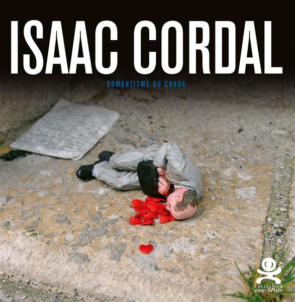 ISAAC CORDAL - ROMANTISME DU CHAOS - OPUS DELITS 63