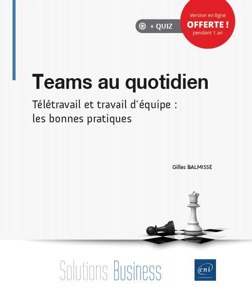 Teams au quotidien ; télétravail et travail d'équipe : les bonnes pratiques