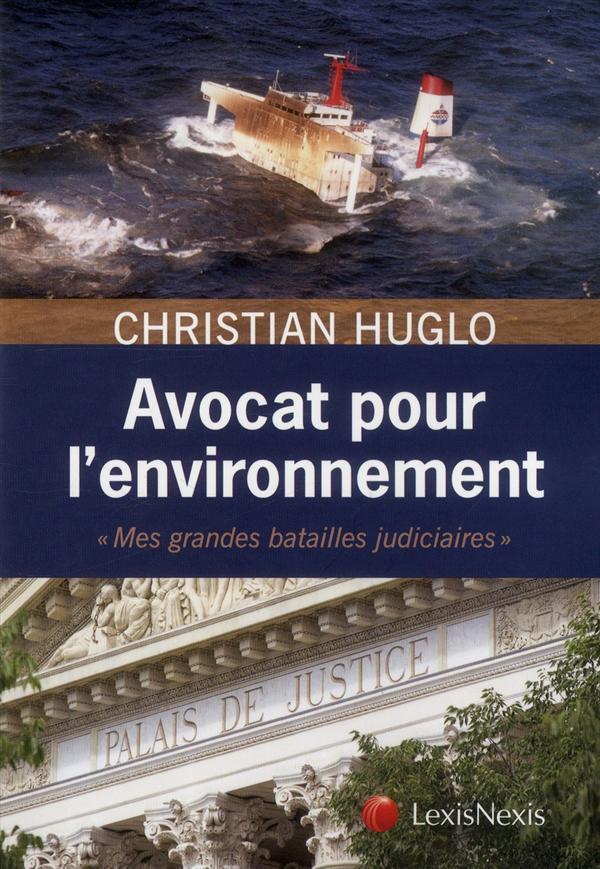 avocat pour l'environnement ; mes grandes batailles judiciaires