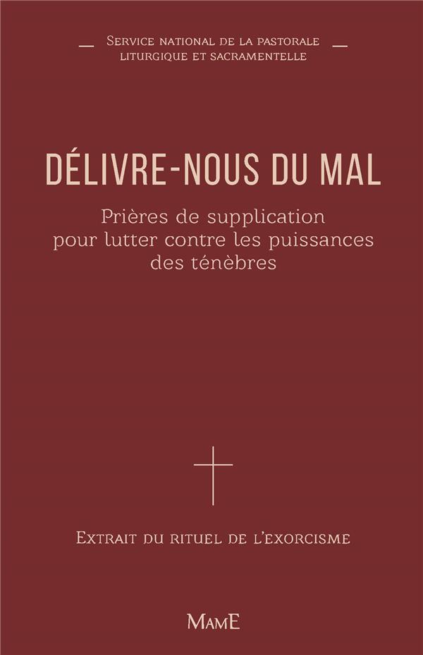 DELIVRE-NOUS DU MAL  -  PRIERES DE SUPPLICATION POUR LUTTER CONTRE LES PUISSANCES DES TENEBRES