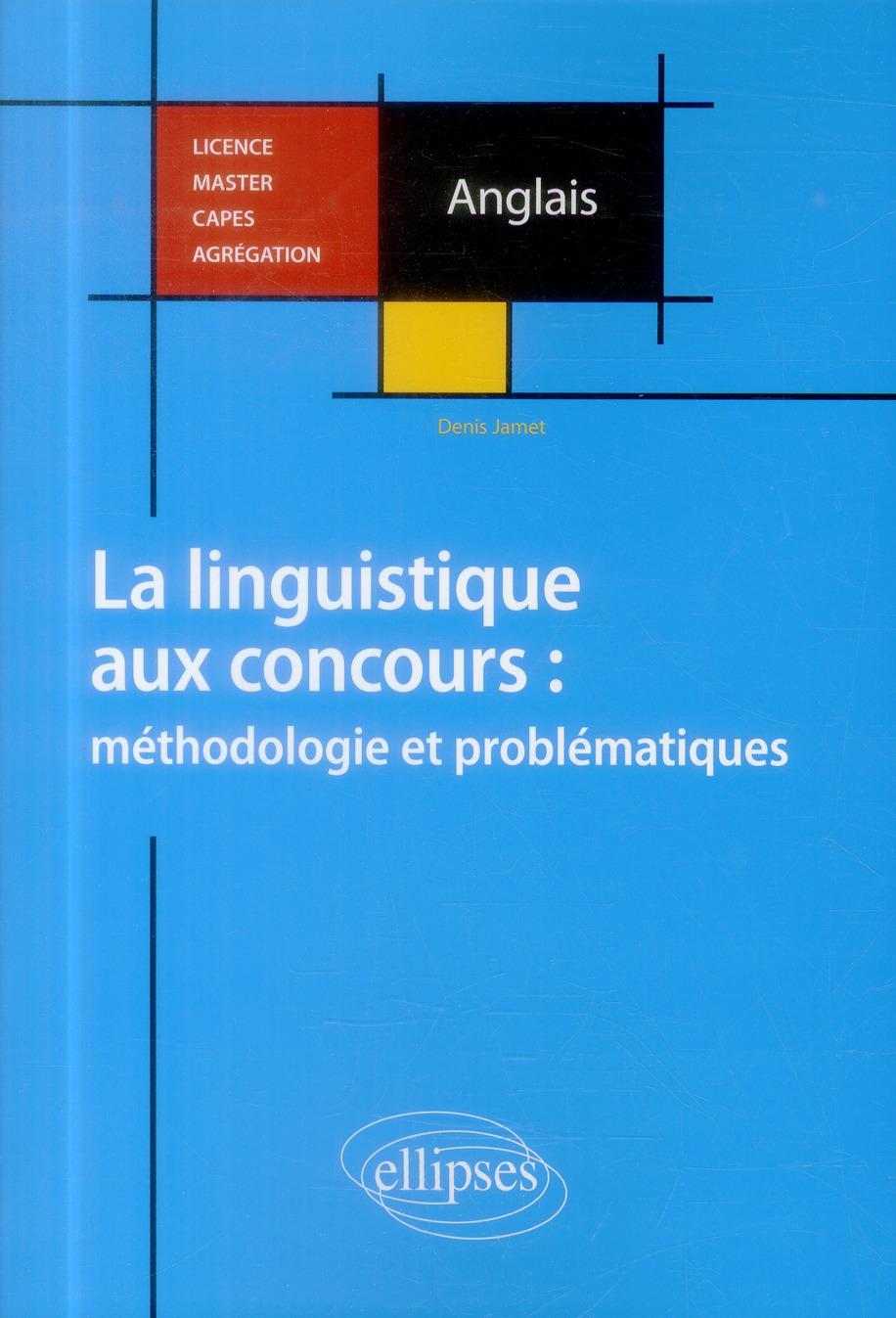 Anglais. la linguistique aux concours : methodologie et problematiques. licence, master, capes, agre