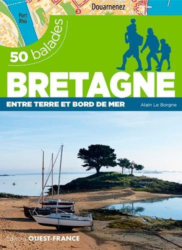50 balades Bretagne ; entre terre et bord de mer