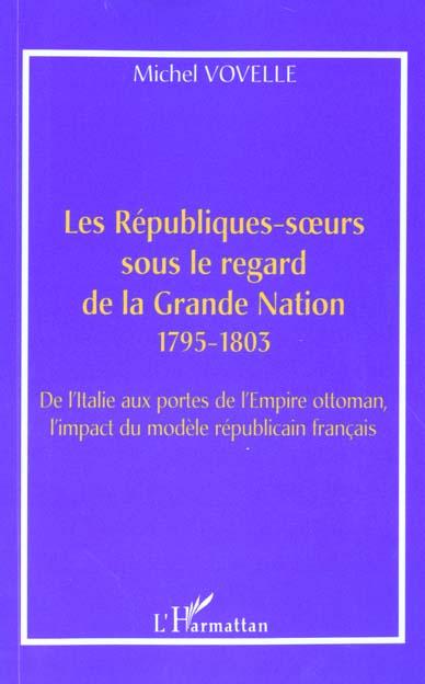 Les republiques-s urs sous le regard de la grande nation 1795-1803 - de l'italie aux portes de l'emp