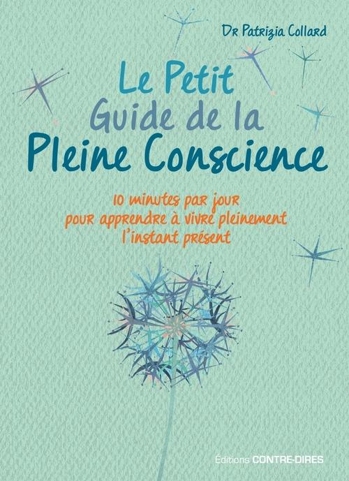 Le petit guide de la pleine conscience ; 10 minutes par jour pour pour apprendre à vivre pleinement l'instant présent