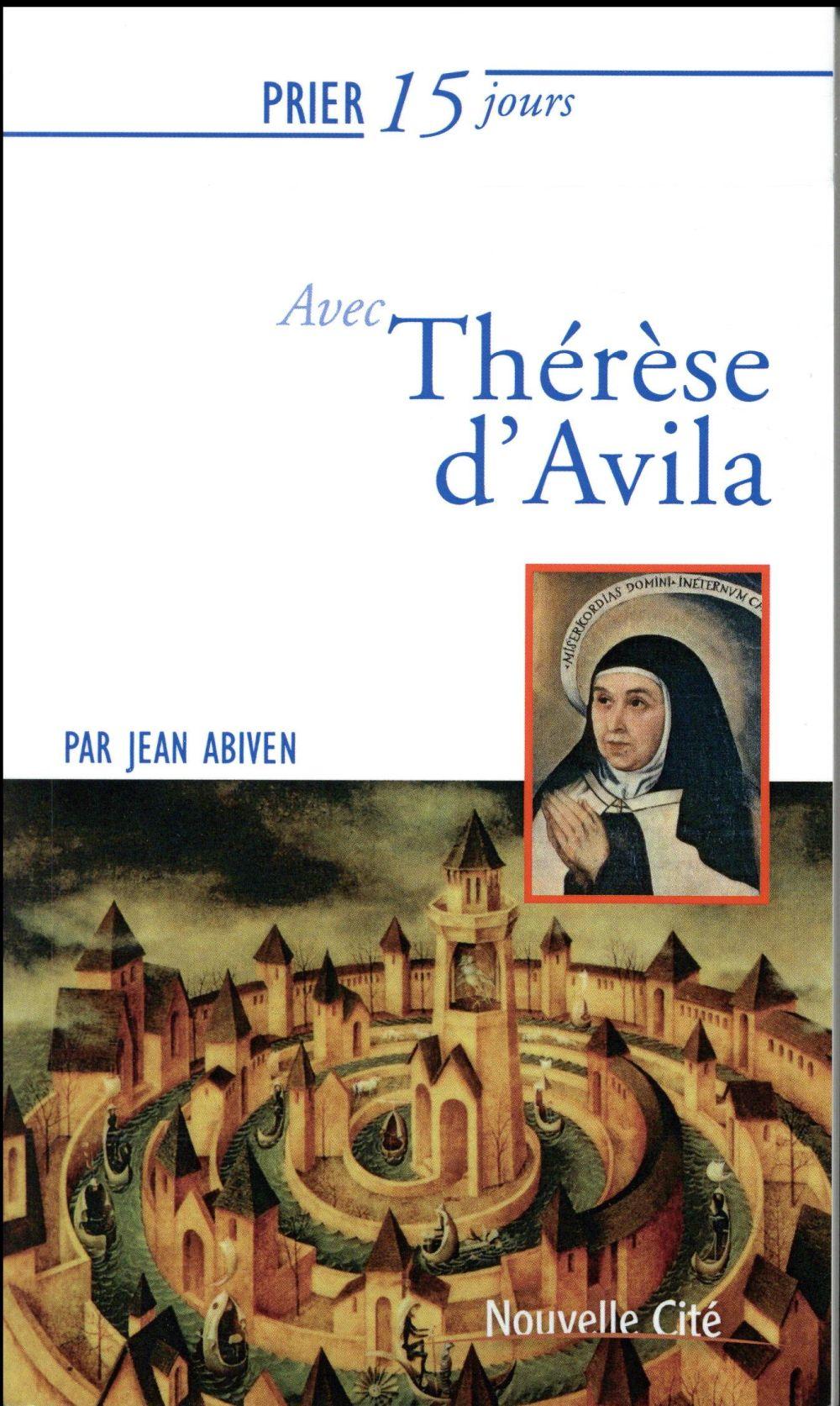 Prier 15 jours avec... ; Thérèse d'Avila