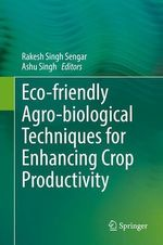Eco-friendly Agro-biological Techniques for Enhancing Crop Productivity  - Ashu Singh - Rakesh Singh Sengar