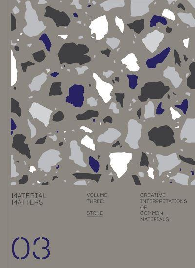 Material matters t.3 ; stone creative interpretations of common materials