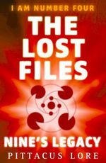 I Am Number Four: The Lost Files: Nine's Legacy  - Pittacus Lore