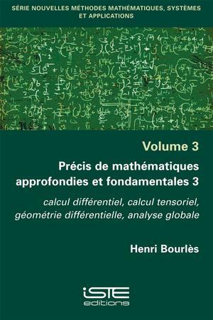 Précis de mathématiques approfondies et fondamentales 3 ; calcul différentiel, calcul tensoriel, géométrie différentielle, analyse globale
