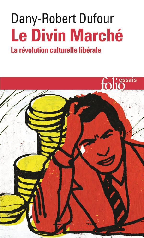 Le divin marché ; la révolution culturelle libérale