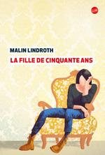 La fille de cinquante ans  - Malin Lindroth