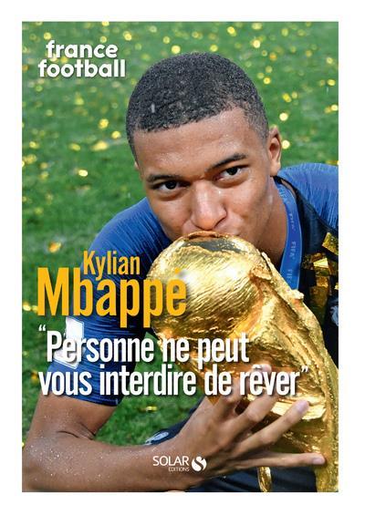 Kylian Mbappe ; France football ; personne ne peut vous interdire de rêver