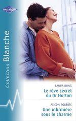 Vente Livre Numérique : Le rêve secret du Dr Horton - Une infirmière sous le charme (Harlequin Blanche)  - Laura Iding - Alison Roberts