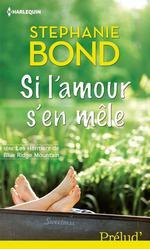 Si l'amour s'en mêle  - Stephanie Bond