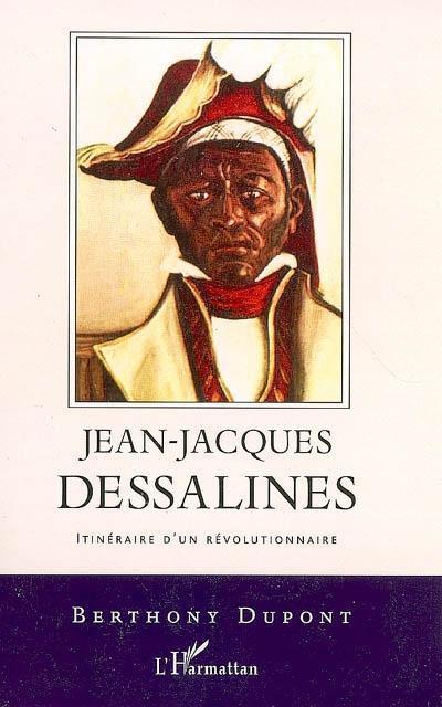Jean-Jacques Dessalines ; itinéraire d'un révolutionnaire