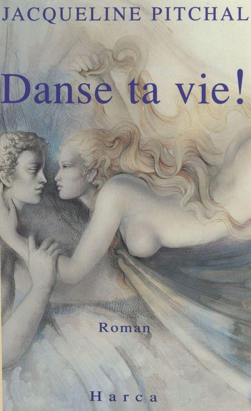 Danse ta vie !  - Jacqueline Pitchal
