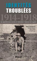 Identités troublées 1914-1918  - Rémy CAZALS - André LOEZ - François Bouloc