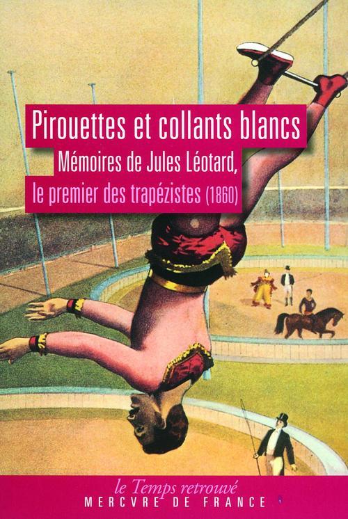 Pirouettes et collants blancs. Mémoires de Jules Léotard, le premier des trapézistes (1860)