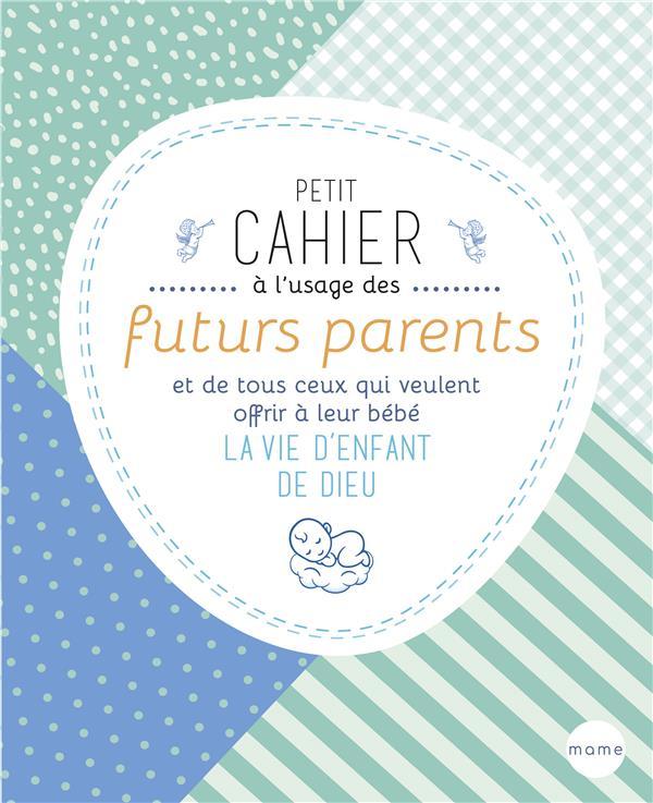 Petit cahier à l'usage des futurs parents et de tous ceux qui veulent offrir à leur bébé la vie d'enfant de Dieu