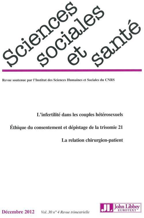 Revue sciences sociales et sante t.30; t.4 ; decembre 2012 ; l'infertilite dans les couples heterosexuels ; ethique du consentement et depistage de la trisomie 21 ; la relation chirurgien-patient