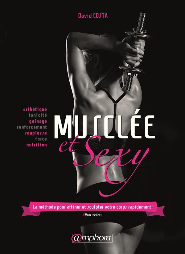 Musclee Et Sexy ; La Methode Pour Affiner Et Sculpter Votre Corps Rapidement !