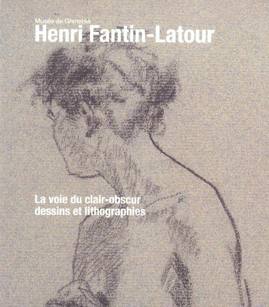 La voie du clair-obscur - dessins et lithographies - musee de grenoble - henri fantin-latour